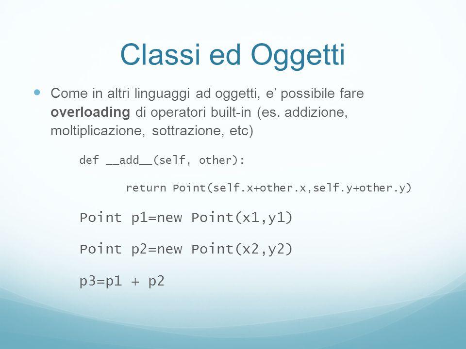 Classi ed Oggetti Come in altri linguaggi ad oggetti, e possibile fare overloading di operatori built-in (es. addizione, moltiplicazione, sottrazione,