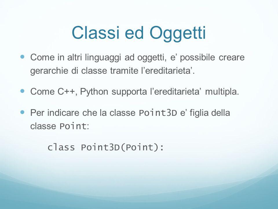 Classi ed Oggetti Come in altri linguaggi ad oggetti, e possibile creare gerarchie di classe tramite lereditarieta. Come C++, Python supporta leredita