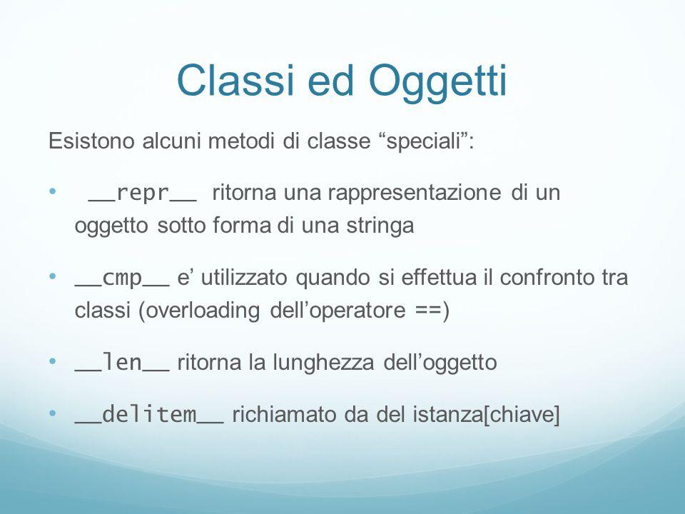 Classi ed Oggetti Esistono alcuni metodi di classe speciali: __repr__ ritorna una rappresentazione di un oggetto sotto forma di una stringa __cmp__ e