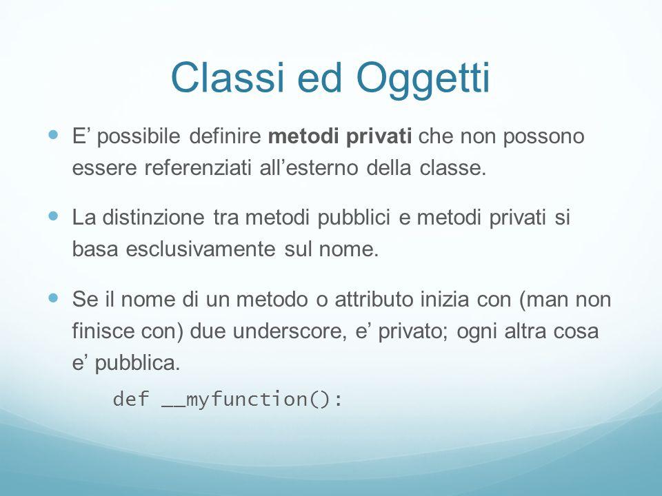 Classi ed Oggetti E possibile definire metodi privati che non possono essere referenziati allesterno della classe. La distinzione tra metodi pubblici