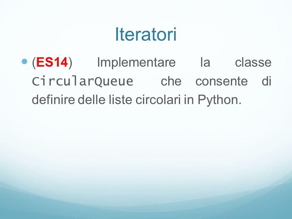 Iteratori (ES14) Implementare la classe CircularQueue che consente di definire delle liste circolari in Python.