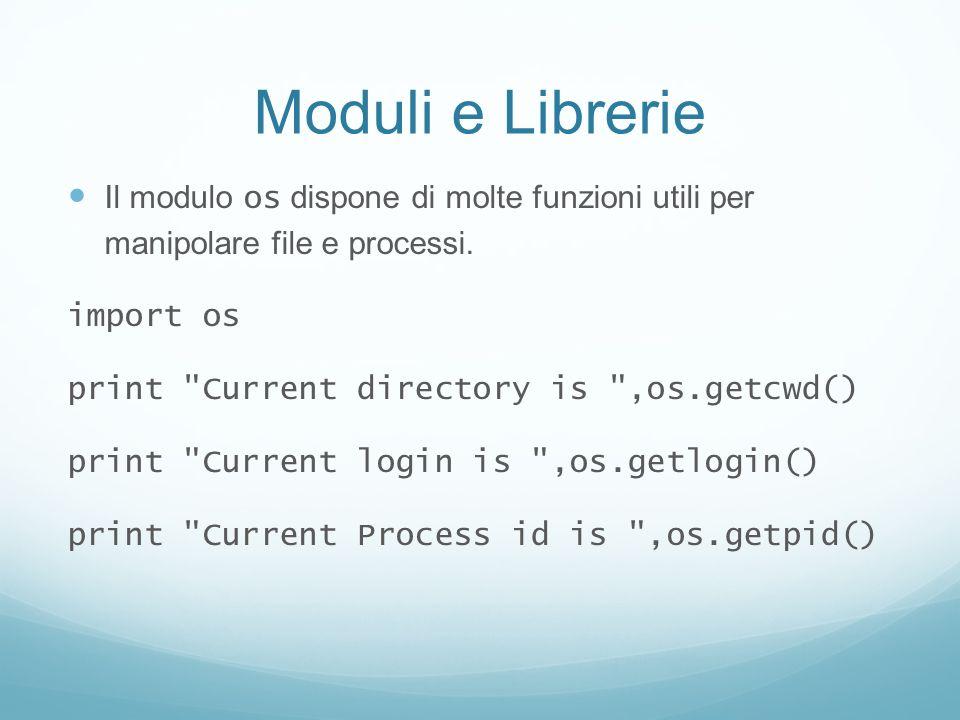 Moduli e Librerie Il modulo os dispone di molte funzioni utili per manipolare file e processi. import os print