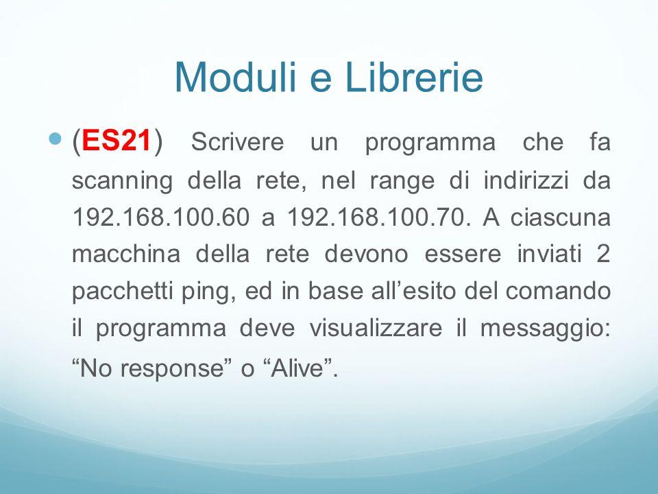 Moduli e Librerie (ES21) Scrivere un programma che fa scanning della rete, nel range di indirizzi da 192.168.100.60 a 192.168.100.70. A ciascuna macch