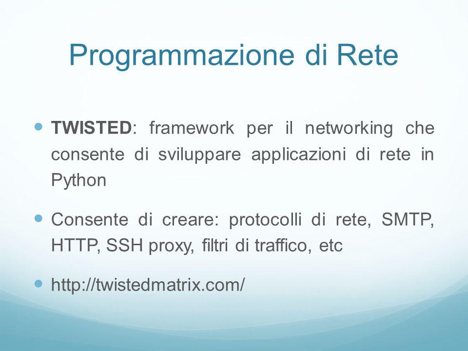 Programmazione di Rete TWISTED: framework per il networking che consente di sviluppare applicazioni di rete in Python Consente di creare: protocolli d