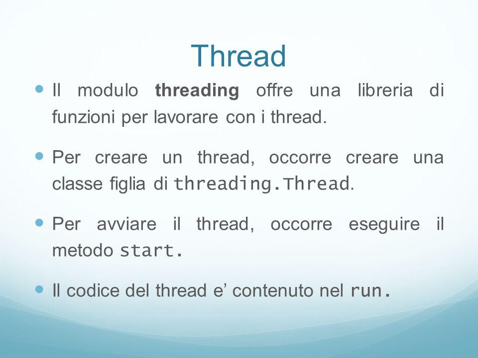 Thread Il modulo threading offre una libreria di funzioni per lavorare con i thread. Per creare un thread, occorre creare una classe figlia di threadi