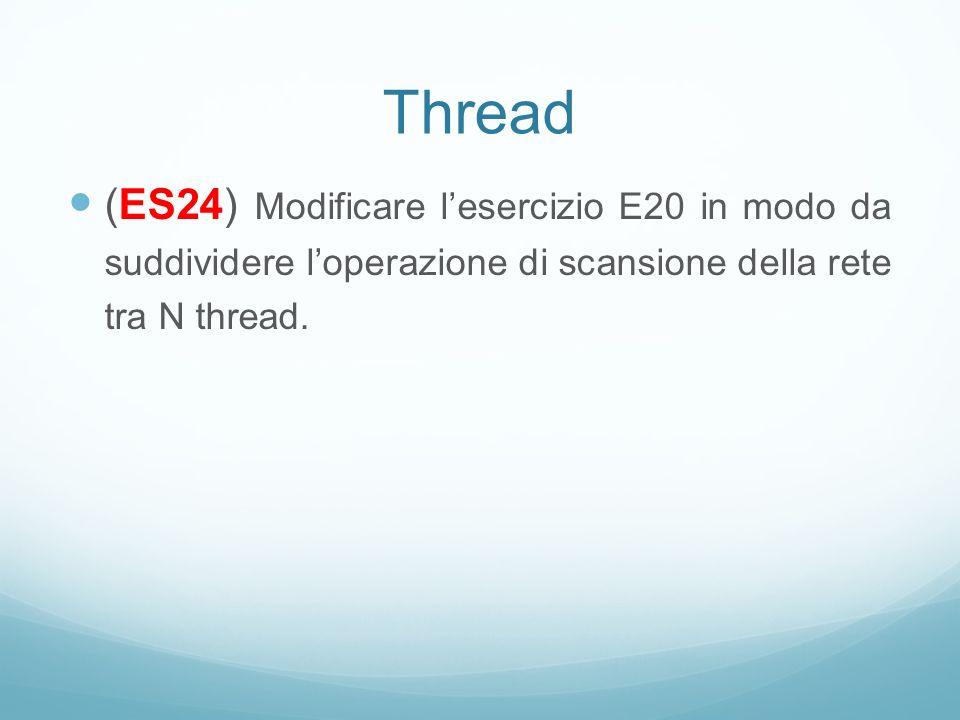 Thread (ES24) Modificare lesercizio E20 in modo da suddividere loperazione di scansione della rete tra N thread.