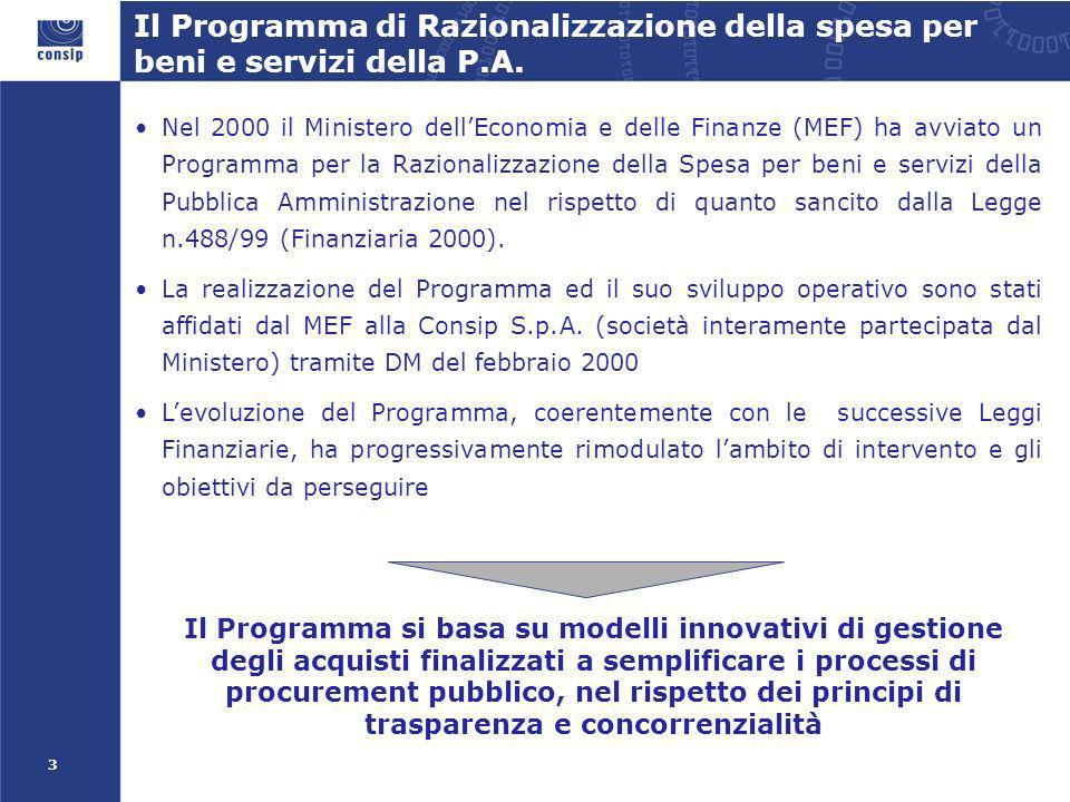 3 Nel 2000 il Ministero dellEconomia e delle Finanze (MEF) ha avviato un Programma per la Razionalizzazione della Spesa per beni e servizi della Pubblica Amministrazione nel rispetto di quanto sancito dalla Legge n.488/99 (Finanziaria 2000).
