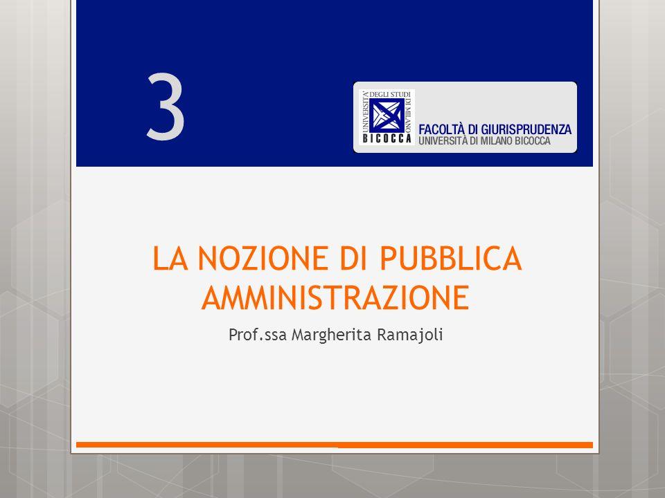 LA NOZIONE DI PUBBLICA AMMINISTRAZIONE 3 Prof.ssa Margherita Ramajoli