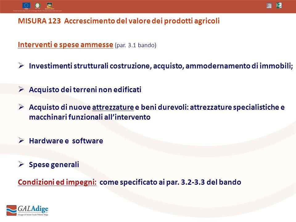 MISURA 123 Accrescimento del valore dei prodotti agricoli Interventi e spese ammesse (par.