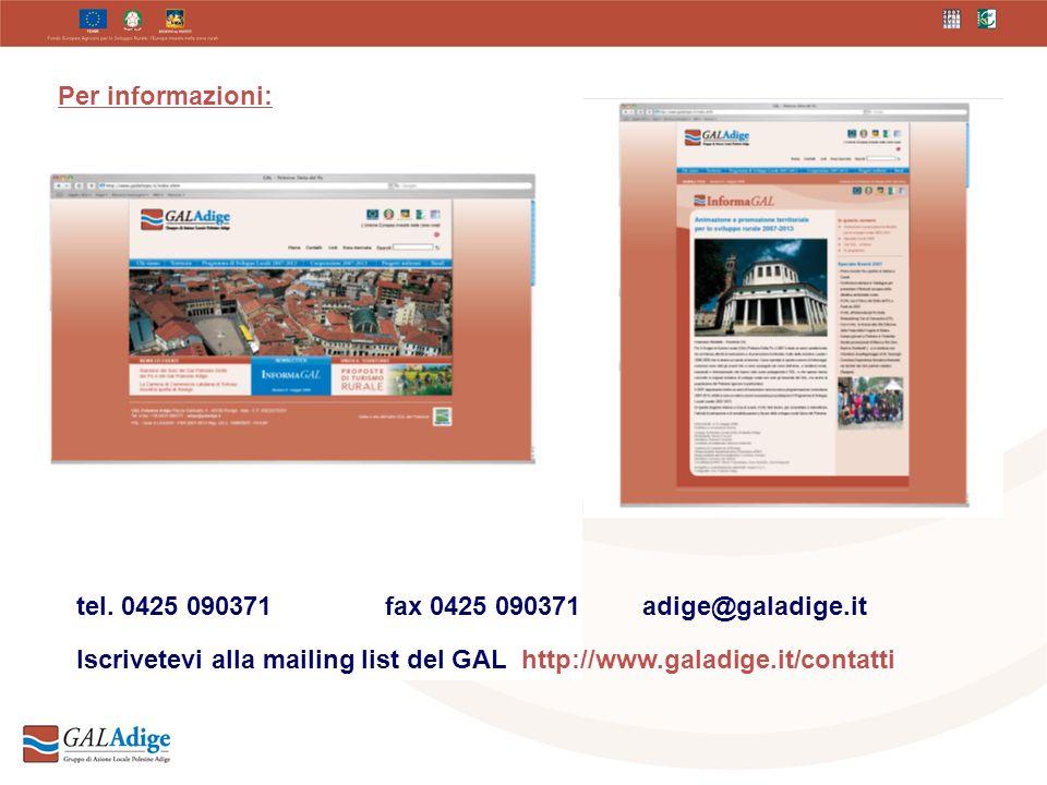 tel. 0425 090371fax 0425 090371adige@galadige.it Iscrivetevi alla mailing list del GAL http://www.galadige.it/contatti Per informazioni: