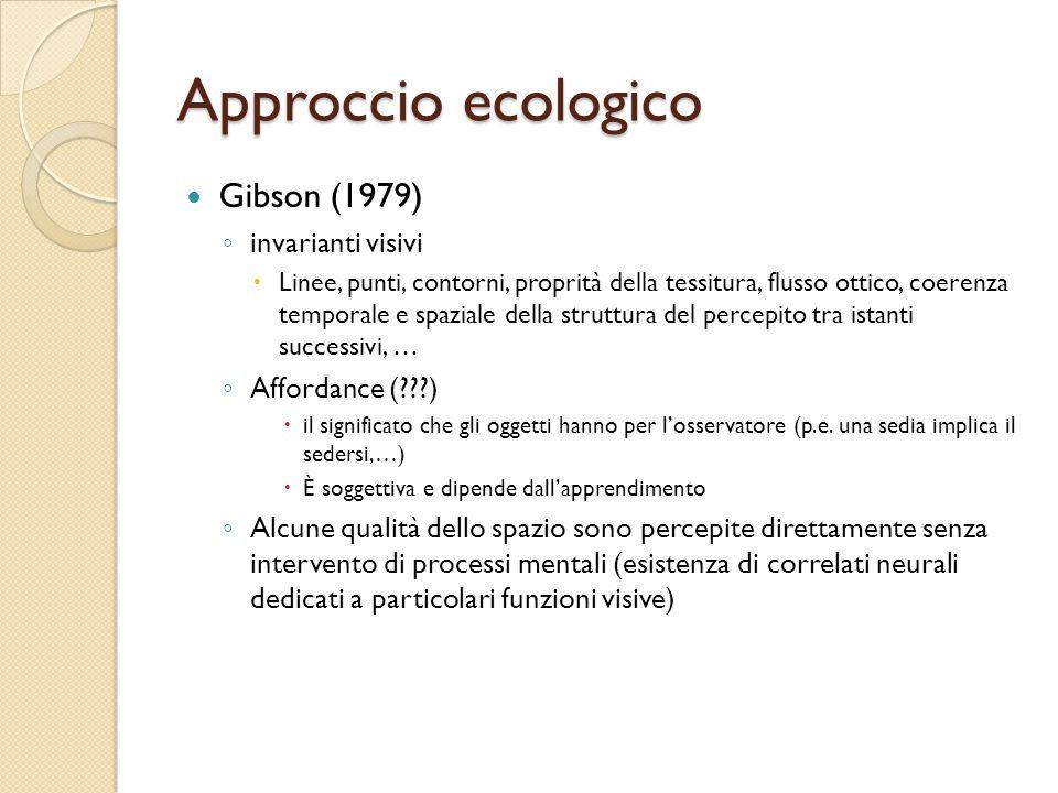 Approccio ecologico Gibson (1979) invarianti visivi Linee, punti, contorni, proprità della tessitura, flusso ottico, coerenza temporale e spaziale del