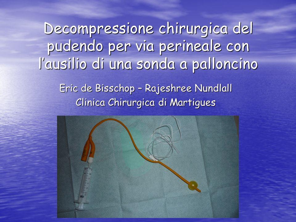 Decompressione chirurgica del pudendo per via perineale con lausilio di una sonda a palloncino Eric de Bisschop – Rajeshree Nundlall Clinica Chirurgica di Martigues