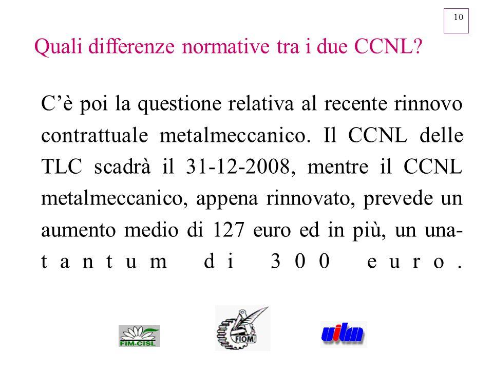 10 Cè poi la questione relativa al recente rinnovo contrattuale metalmeccanico. Il CCNL delle TLC scadrà il 31-12-2008, mentre il CCNL metalmeccanico,