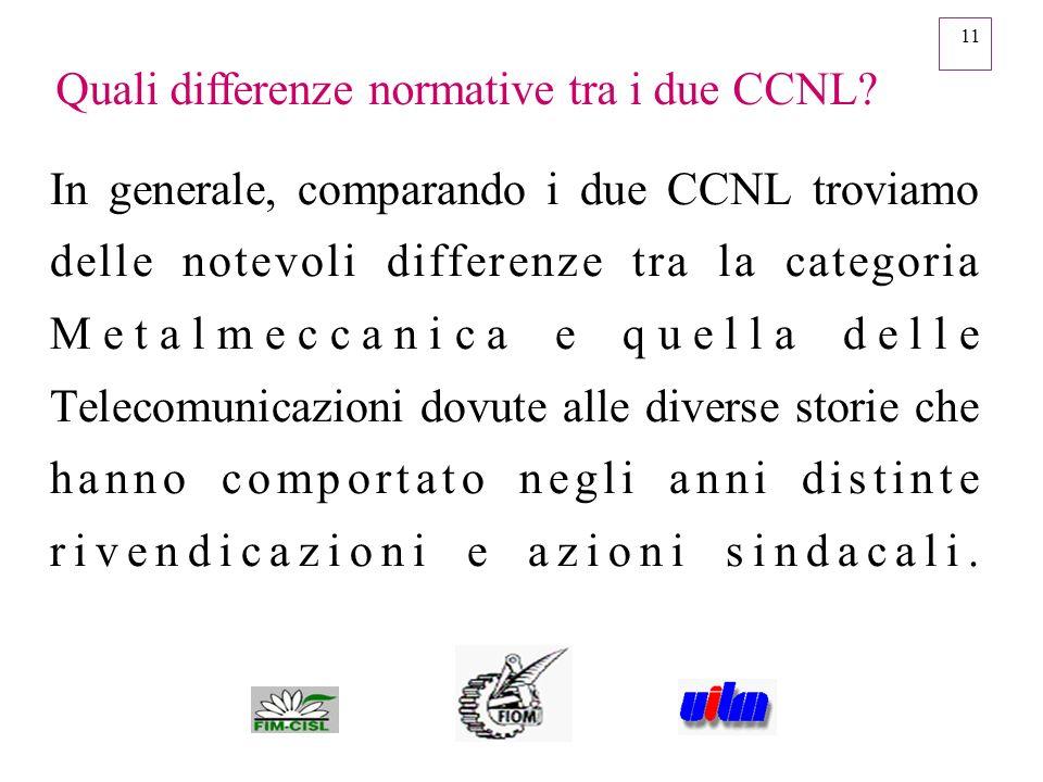 11 In generale, comparando i due CCNL troviamo delle notevoli differenze tra la categoria Metalmeccanica e quella delle Telecomunicazioni dovute alle