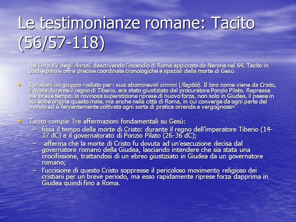 Le testimonianze romane: Tacito (56/57-118) Nel libro XV degli Annali, descrivendo lincendio di Roma appiccato da Nerone nel 64, Tacito in poche parol