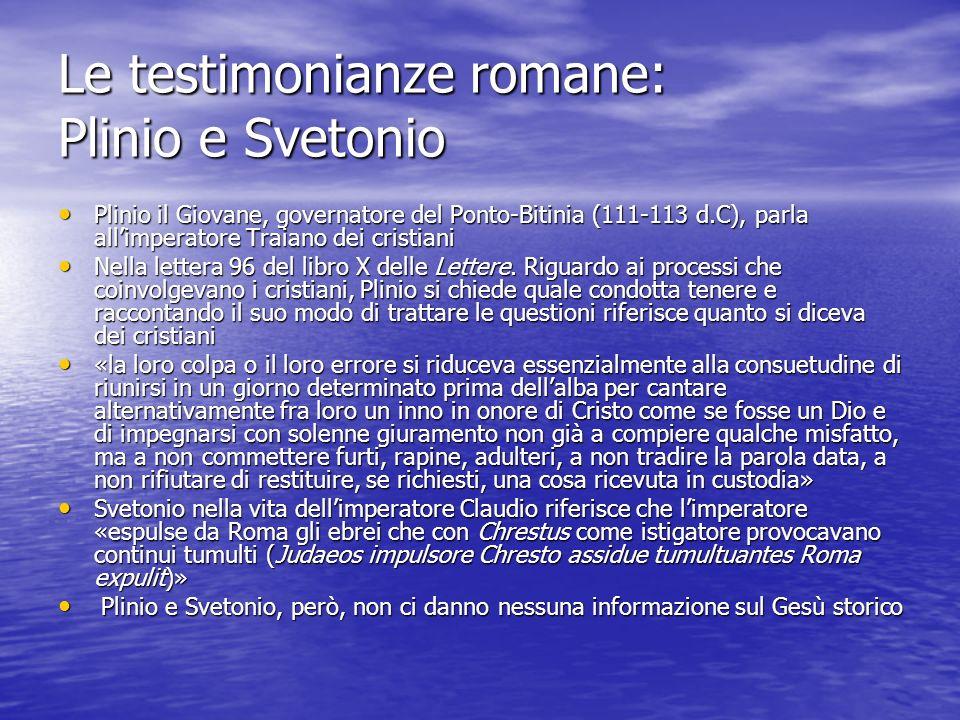Le testimonianze romane: Plinio e Svetonio Plinio il Giovane, governatore del Ponto-Bitinia (111-113 d.C), parla allimperatore Traiano dei cristiani P