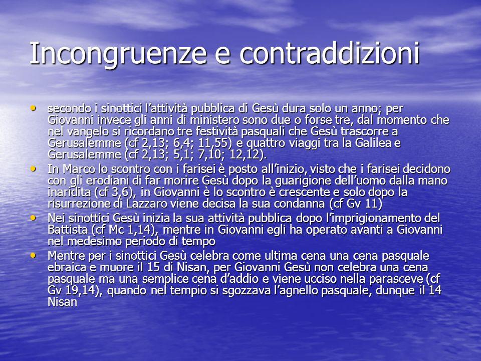 Incongruenze e contraddizioni secondo i sinottici lattività pubblica di Gesù dura solo un anno; per Giovanni invece gli anni di ministero sono due o f
