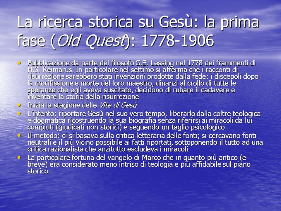 La ricerca storica su Gesù: la prima fase (Old Quest): 1778-1906 Pubblicazione da parte del filosofo G.E. Lessing nel 1778 dei frammenti di H.S. Reima