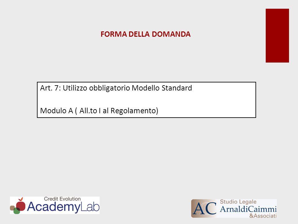 FORMA DELLA DOMANDA Art. 7: Utilizzo obbligatorio Modello Standard Modulo A ( All.to I al Regolamento)