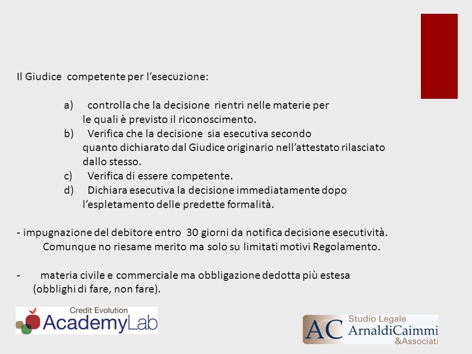 Il Giudice competente per lesecuzione: a)controlla che la decisione rientri nelle materie per le quali è previsto il riconoscimento. b)Verifica che la