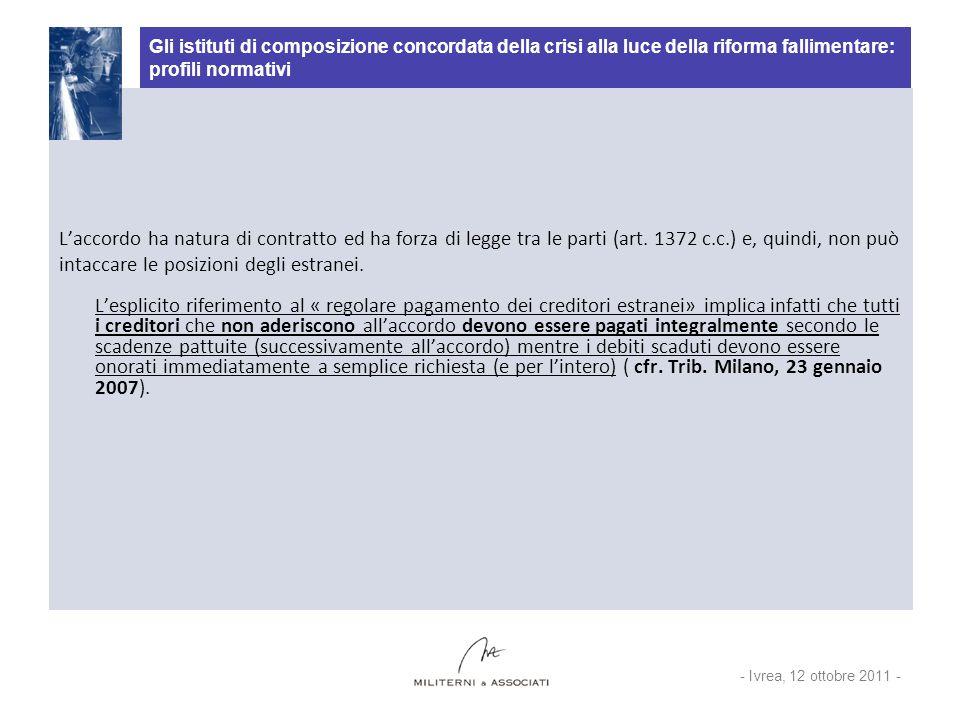 Gli istituti di composizione concordata della crisi alla luce della riforma fallimentare: profili normativi Laccordo ha natura di contratto ed ha forza di legge tra le parti (art.