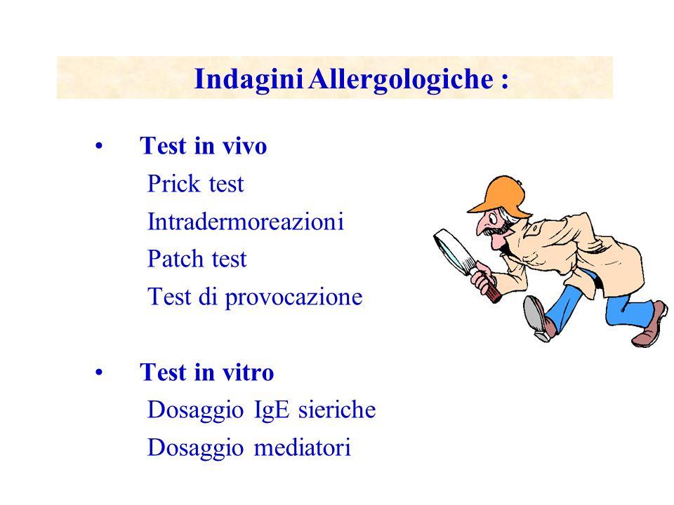 Principi diagnostici delle malattie IgE-mediate Test Cutanei Dosaggio delle IgE specifiche nel siero Rilascio istamina Attivazione basofili Challenge specifico nasale, bronchiale, congiuntivale, orale Conta Eosinofili Cute Sangue Mucosa