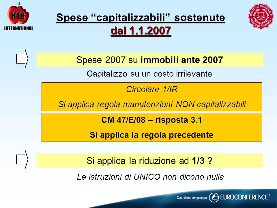 Spese 2007 su immobili ante 2007 Capitalizzo su un costo irrilevante Si applica la riduzione ad 1/3 .