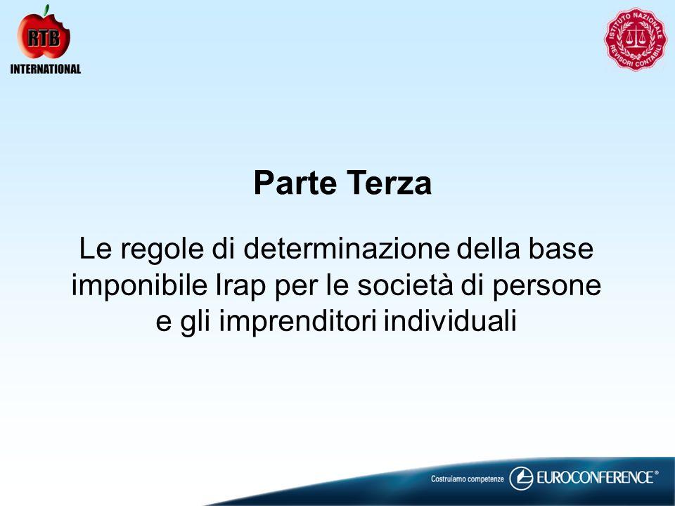 Parte Terza Le regole di determinazione della base imponibile Irap per le società di persone e gli imprenditori individuali
