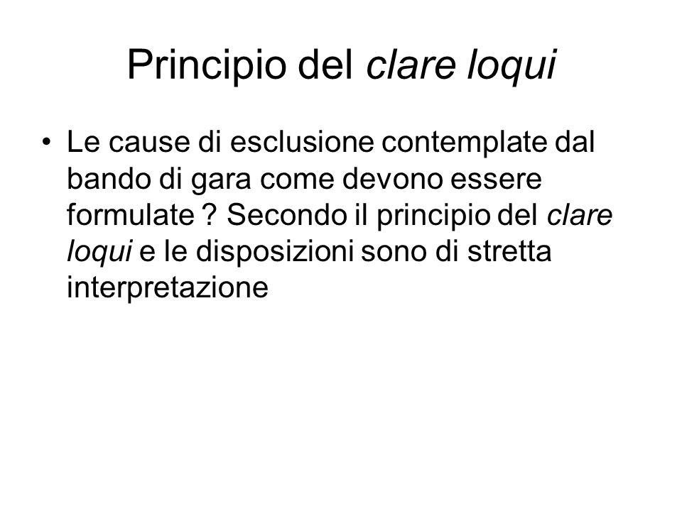 Principio del clare loqui Le cause di esclusione contemplate dal bando di gara come devono essere formulate ? Secondo il principio del clare loqui e l