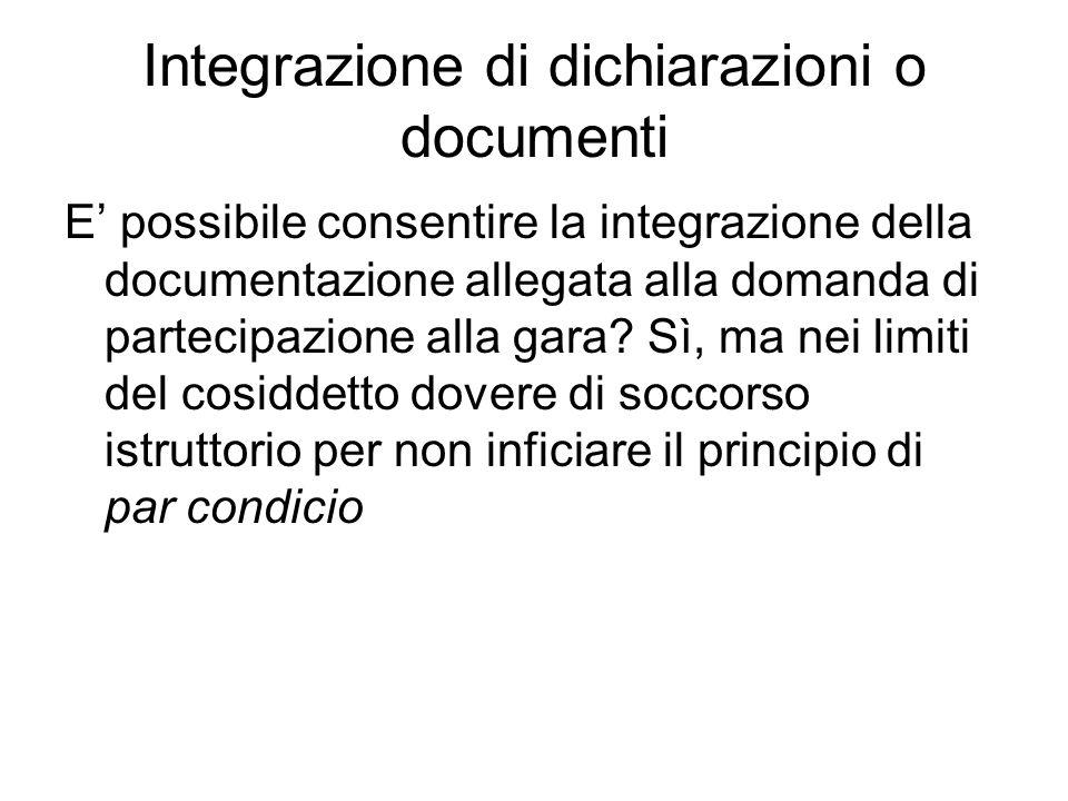 Integrazione di dichiarazioni o documenti E possibile consentire la integrazione della documentazione allegata alla domanda di partecipazione alla gar
