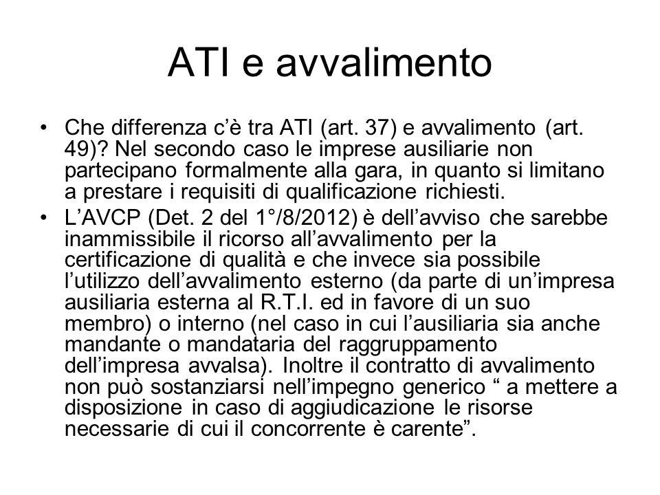 ATI e avvalimento Che differenza cè tra ATI (art. 37) e avvalimento (art. 49)? Nel secondo caso le imprese ausiliarie non partecipano formalmente alla