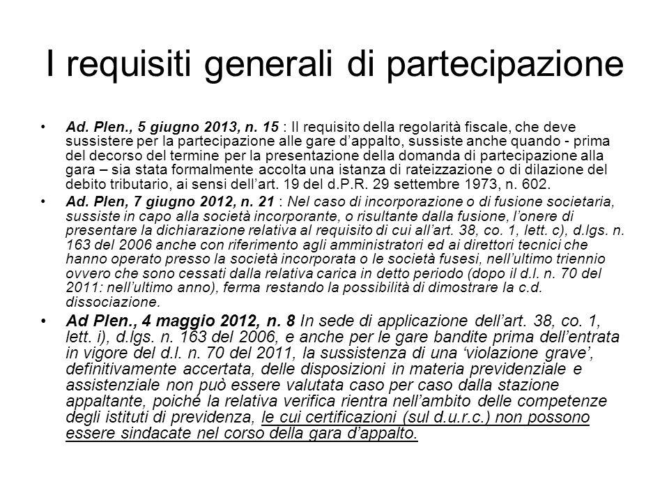 I requisiti generali di partecipazione Ad. Plen., 5 giugno 2013, n. 15 : Il requisito della regolarità fiscale, che deve sussistere per la partecipazi