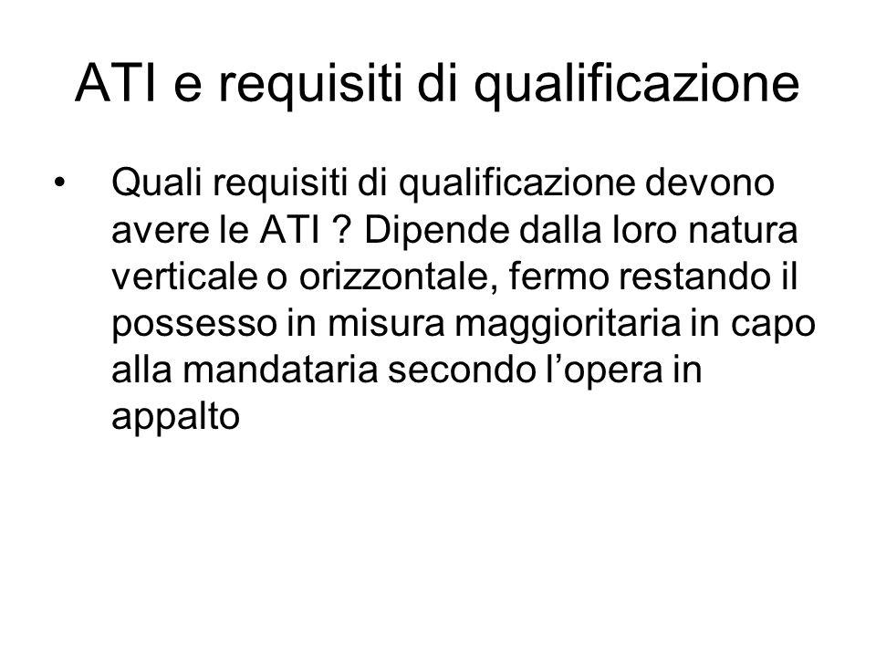 ATI e requisiti di qualificazione Quali requisiti di qualificazione devono avere le ATI ? Dipende dalla loro natura verticale o orizzontale, fermo res