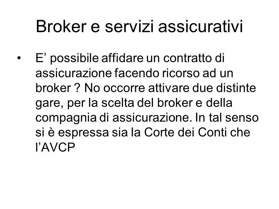 Broker e servizi assicurativi E possibile affidare un contratto di assicurazione facendo ricorso ad un broker ? No occorre attivare due distinte gare,
