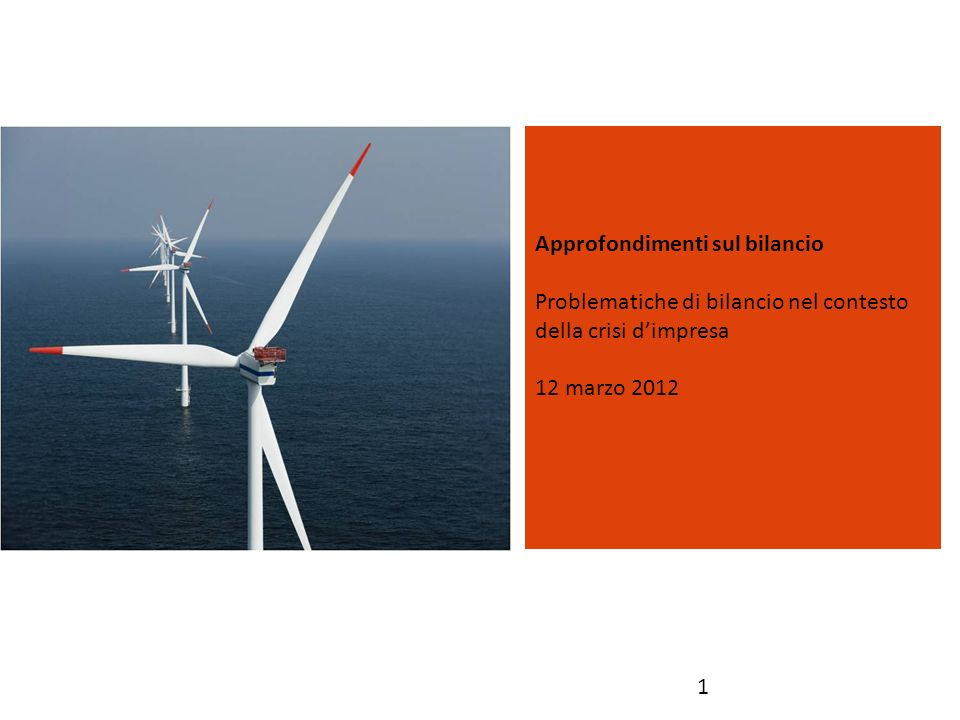 Approfondimenti sul bilancio Problematiche di bilancio nel contesto della crisi dimpresa 12 marzo 2012 1