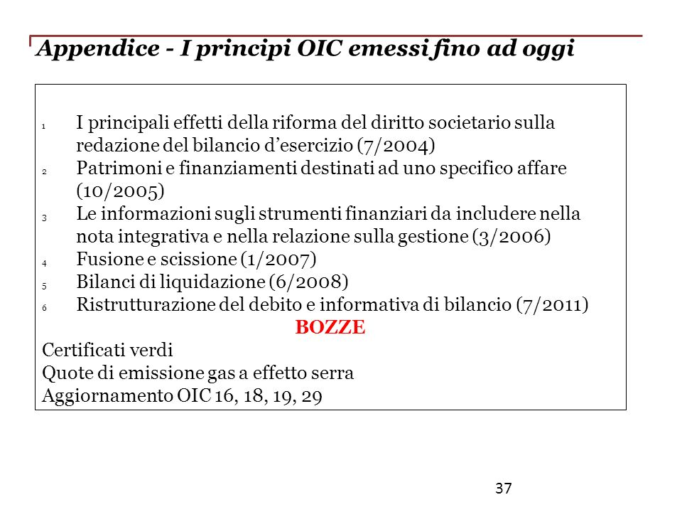 Appendice - I principi OIC emessi fino ad oggi 1 I principali effetti della riforma del diritto societario sulla redazione del bilancio desercizio (7/