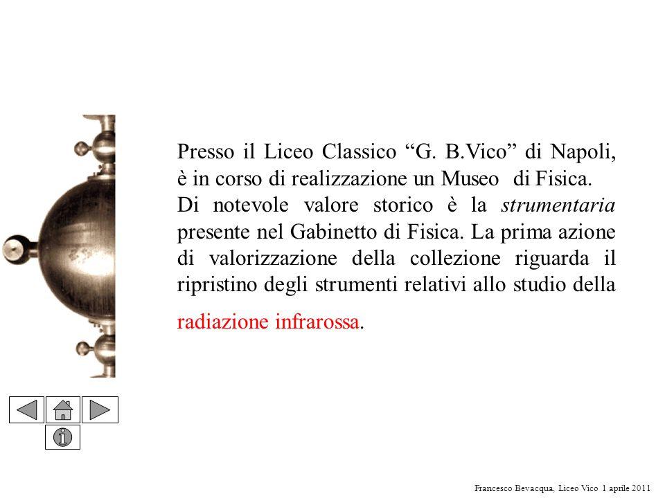 Francesco Bevacqua, Liceo Vico 1 aprile 2011 Presso il Liceo Classico G. B.Vico di Napoli, è in corso di realizzazione un Museo di Fisica. Di notevole