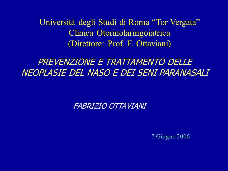 Università degli Studi di Roma Tor Vergata Clinica Otorinolaringoiatrica (Direttore: Prof. F. Ottaviani) 7 Giugno 2006 PREVENZIONE E TRATTAMENTO DELLE