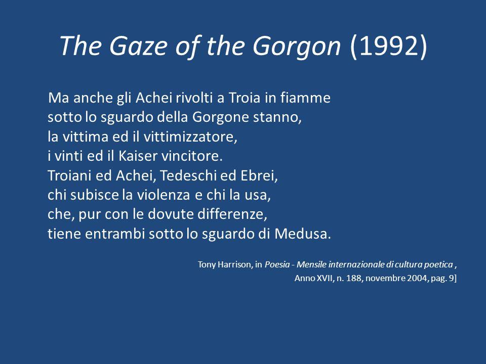 The Gaze of the Gorgon (1992) Ma anche gli Achei rivolti a Troia in fiamme sotto lo sguardo della Gorgone stanno, la vittima ed il vittimizzatore, i v
