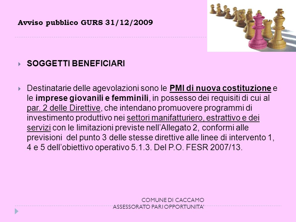 Avviso pubblico GURS 31/12/2009 SOGGETTI BENEFICIARI Destinatarie delle agevolazioni sono le PMI di nuova costituzione e le imprese giovanili e femminili, in possesso dei requisiti di cui al par.