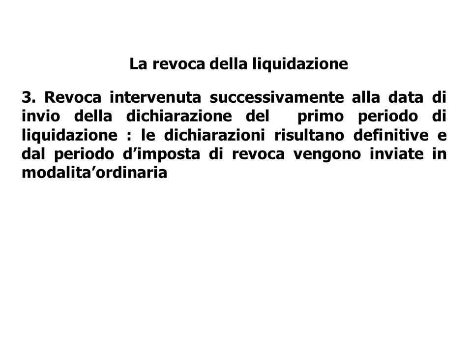 3. Revoca intervenuta successivamente alla data di invio della dichiarazione del primo periodo di liquidazione : le dichiarazioni risultano definitive