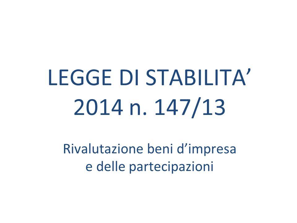 LEGGE DI STABILITA 2014 n. 147/13 Rivalutazione beni dimpresa e delle partecipazioni