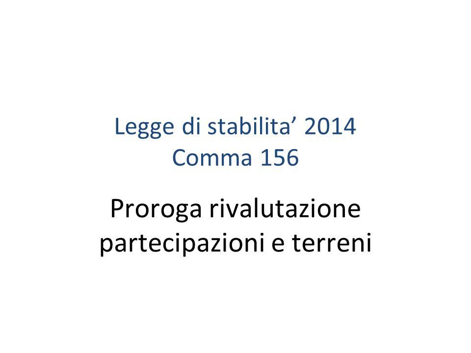 Legge di stabilita 2014 Comma 156 Proroga rivalutazione partecipazioni e terreni