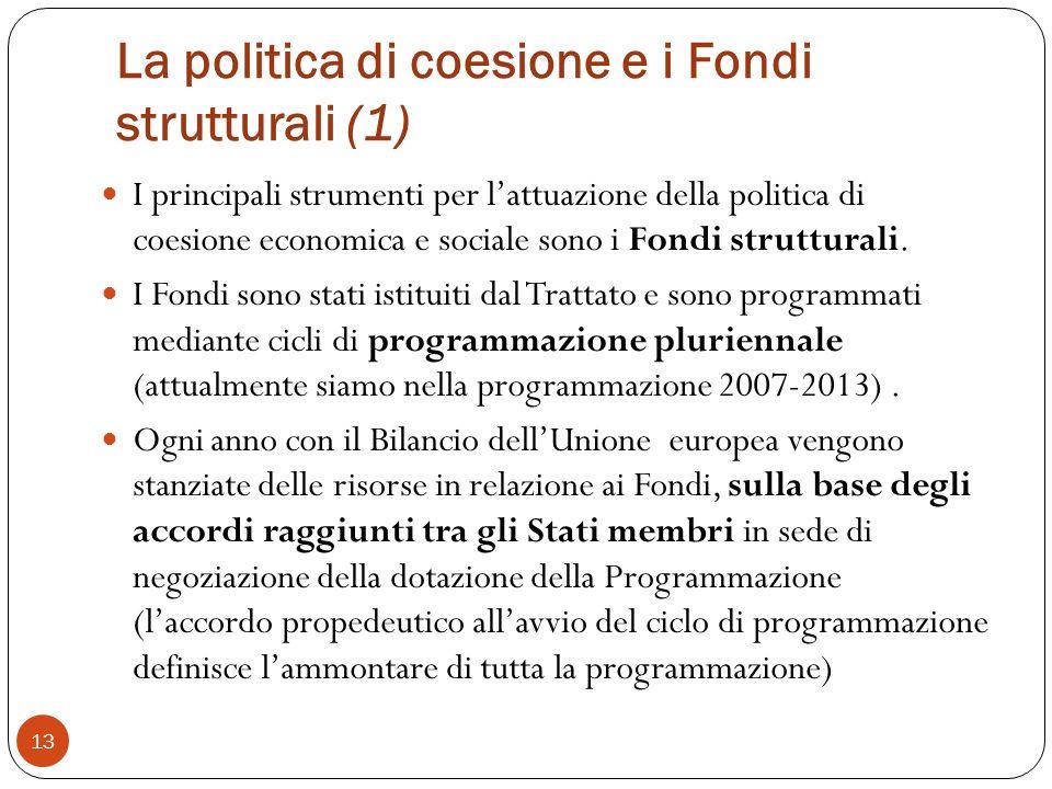 La politica di coesione e i Fondi strutturali (1) 13 I principali strumenti per lattuazione della politica di coesione economica e sociale sono i Fondi strutturali.