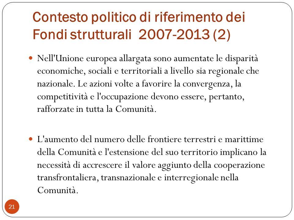 Contesto politico di riferimento dei Fondi strutturali 2007-2013 (2) Nell Unione europea allargata sono aumentate le disparità economiche, sociali e territoriali a livello sia regionale che nazionale.
