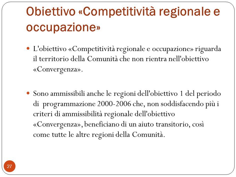 Obiettivo «Competitività regionale e occupazione» L obiettivo «Competitività regionale e occupazione» riguarda il territorio della Comunità che non rientra nell obiettivo «Convergenza».