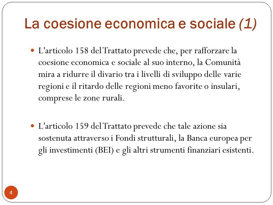 La coesione economica e sociale (1) L articolo 158 del Trattato prevede che, per rafforzare la coesione economica e sociale al suo interno, la Comunità mira a ridurre il divario tra i livelli di sviluppo delle varie regioni e il ritardo delle regioni meno favorite o insulari, comprese le zone rurali.