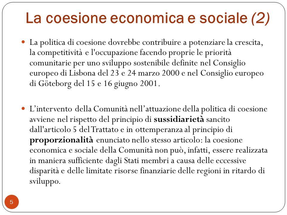 5 La coesione economica e sociale (2) La politica di coesione dovrebbe contribuire a potenziare la crescita, la competitività e l occupazione facendo proprie le priorità comunitarie per uno sviluppo sostenibile definite nel Consiglio europeo di Lisbona del 23 e 24 marzo 2000 e nel Consiglio europeo di Göteborg del 15 e 16 giugno 2001.