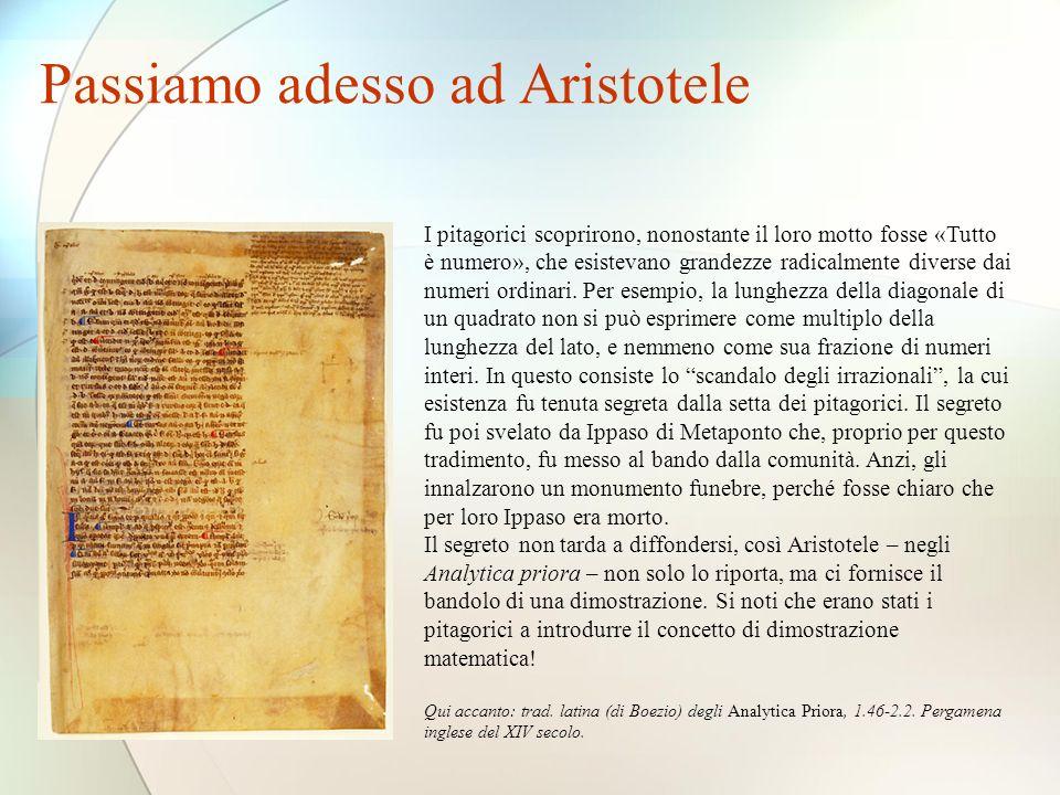 Passiamo adesso ad Aristotele I pitagorici scoprirono, nonostante il loro motto fosse «Tutto è numero», che esistevano grandezze radicalmente diverse dai numeri ordinari.