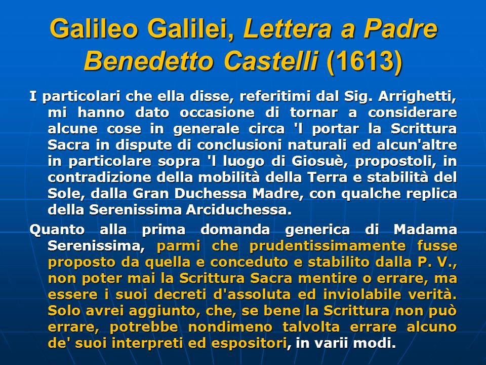 Galileo Galilei, Lettera a Padre Benedetto Castelli (1613) I particolari che ella disse, referitimi dal Sig. Arrighetti, mi hanno dato occasione di to
